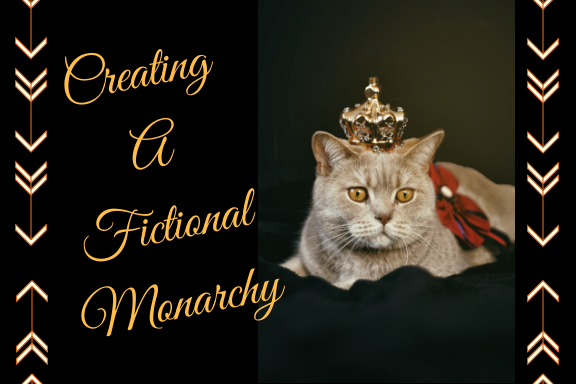 Creating a Fictional Monarchy ♛