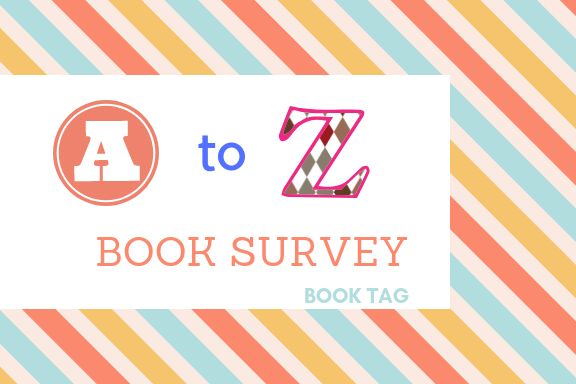 The A to Z Bookish Survey || 📚Tag